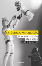 la ultima mitologia: el mundo segun star wars cass r. sunstein 9788494742323