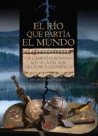 el rio que partia el mundo: las campañas romanas mas alla del rin arturo galindo garcia 9788494783623