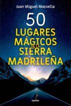 50 lugares mágicos de la sierra madrileña-juan miguel marsella-9788494832123