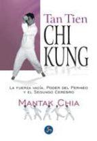 tan tien chi kung: la fuerza vacia, el poder del perineo y el seg undo cerebro mantak chia 9788495973023