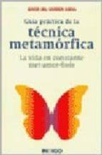 guia practica de la tecnica metamorfica: la vida en constante met -amor-fosis-maria del carmen boira-9788496381223
