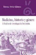 medicina, historia y genero: 130 años de investigacion feminista teresa ortiz gomez 9788496476523