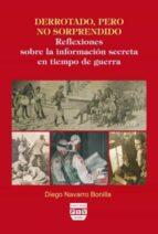 derrotado, pero no sorprendido: reflexiones sobre la informacion secreta en tiempo de guerra-diego navarro bonilla-9788496780323