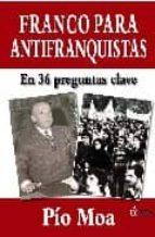 franco para antifranquistas: en 36 preguntas clave pio moa 9788496840423