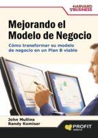 mejorando el modelo de negocio: como transformar su modelo de neg ocio en un plan b viable john mullins 9788496998223