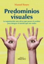 predominios visuales: la organizacion mas eficaz que posee el cer ebro para integrar el mundo que nos rodea-manuel roure arnaldo-9788497435123