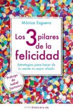 los tres pilares de la felicidad: estrategias para hacer de tu me nte tu mejor aliada-monica l. esgueva-9788497546423