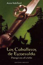 los caballeros de esmeralda (t. i): fuego en el cielo-anne robillard-9788497772723