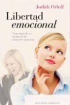 libertad emocional: como dejar de ser victima de las emociones ne gativas-judith orloff-9788497777223
