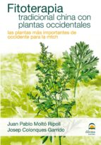 fitoterapia tradicional china con plantas occidentales. las plant as mas importantes de occidente para la medicina tradicional china-juan pablo molto ripoll-josep colonques garrido-9788498271423