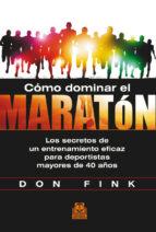 cómo dominar el maratón: los secretos de un entrenamiento eficaz para deportistas mayores de 40 años-don fink-9788499104423