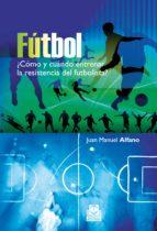 fútbol.  ¿cómo y cuándo entrenar la resistencia del futbolista? (ebook) juan manuel alfano 9788499108223