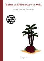 sobre las personas y la vida-jesus alcoba gonzalez-9788499463223