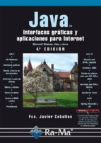 java. interfaces gráficas y aplicaciones para internet. 4ª ed. francisco javier ceballos sierra 9788499645223