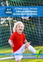 fútbol base: fichas para la enseñanza en escuelas de fútbol 4-5 años (ebook)-jose emilio del pino viñuela-9788499939223