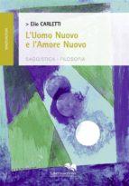 l'uomo nuovo e l'amore nuovo (ebook)-9788899137823