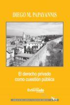 el derecho privado como cuestión pública (ebook) diego m. papayannis 9789587725223
