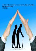 animación social para personas dependientes en instituciones. uf0129. (ebook) cdlap00009123
