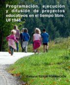 programación, ejecución y difusión de proyectos educativos en el tiempo libre. uf1948. (ebook)-cdlap00011223