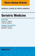 Geriatric Medicine, An Issue Of Medical Clinics Of North America, (The Clinics: Internal Medicine)