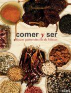 COMER Y SER. RAÍCES GASTRONÓMICAS DE MÉXICO (EBOOK)