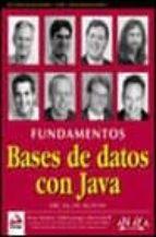 FUNDAMENTOS DE BASES DE DATOS CON JAVA: JDBC, SQL, J2EE, EJB, JSP , XML