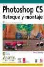 PHOTOSHOP CS. RETOQUE Y MONTAJE (INCLUYE CD-ROM)