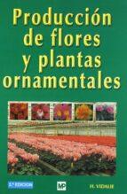 PRODUCCION DE FLORES Y PLANTAS ORNAMENTALES (3ª ED.)