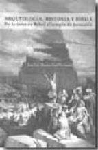 Arqueología, Historia Y Biblia. De La Torre De Babel Al Templo De Jerusalén