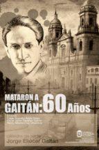 Mataron a Gaitán: 60 años