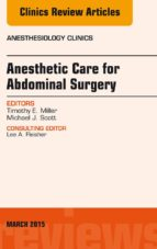 Anesthetic Care for Abdominal Surgery, An Issue of Anesthesiology Clinics, (The Clinics: Internal Medicine)