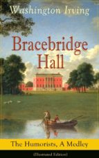 Bracebridge Hall: The Humorists, A Medley (Illustrated Edition): Satirical Novel from the Author of The Legend of Sleepy Hollow, Rip Van Winkle, Letters ... the Alhambra and many more (English Edition)