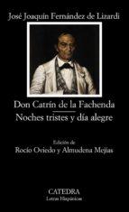 Don Catrín de la Fachenda; Noches tristes y día alegre: 515 (Letras Hispánicas)