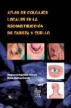 ATLAS DE COLGAJOS LOCALES EN LA RECONSTRUCCION DE CABEZA Y CUELLO