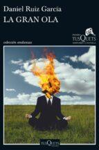 La gran ola: XII Premio Tusquets Editores de Novela (Volumen independiente)