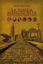 LA SENDA MANUSCRITA. RUTAS POR LA ESPAÑA HISTORICA, LENGENDARIA Y MISTERIOSA.