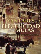 Yantares de cuando la electricidad acabó con las mulas (Historia Incógnita)