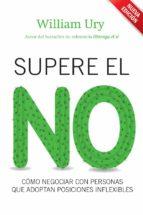 SUPERE EL NO: COMO NEGOCIAR CON PERSONAS QUE ADOPTAN POSICIONES I NFLEXIBLES (4ª ED.)