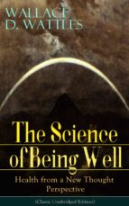 The Science of Being Well: Health from a New Thought Perspective (Classic Unabridged Edition): From one of The New Thought pioneers, author of The Science ... Yourself and A New Christ (English Edition)