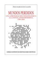 MUNDOS PERDIDOS. UNA APROXIMACIÓN TEMATOLÓGICA A LA NOVELA POSTMODERNA, 1980-2005. (EBOOK)