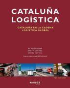 Cataluña Logística: Cataluña En La Cadena Logística Global (Biblioteca De Logistica)