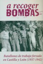 A RECOGER BOMBAS: Batallones de trabajo forzado en Castilla y León (1937-1942)