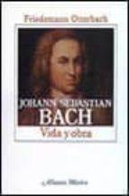 JOHANN SEBASTIAN BACH: VIDA Y OBRA