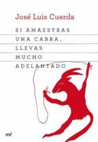 SI AMAESTRAS UNA CABRA, LLEVAS MUCHO ADELANTADO (EBOOK)