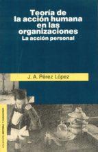 TEORIA DE LA ACCION HUMANA EN LAS ORGANIZACIONES:LA ACCION PERSON AL (2ª ED.)