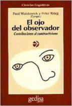 EL OJO DEL OBSERVADOR: CONTRIBUCIONES AL CONSTRUCTIVISMO. HOMENAJ E A HEINZ VON FOERSTER