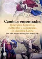 CAMINOS ENCONTRADOS. ITINERARIOS HISTORICOS, CULTURALES Y COMERCI ALES EN AMERICA LATINA (COL. AMERICA 16)