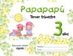 PAPAPAPU 3 AÑOS: 3º TRIMESTRE (EDUCACION INFANTIL)