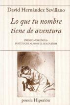 Lo que tu nombre tiene de aventura: Premio «Valencia» Institució Alfons el Magnànim (poesía Hiperión)