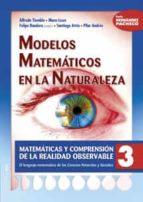 Modelos Matemáticos En La Naturaleza: Matemáticas Y Comprensión De La Realidad Observable 3. El Lenguaje Matemático De Las Ciencias Naturales Y Sociales (Ciudad De Las Ciencias)
